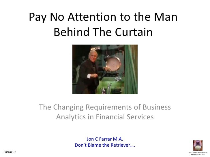 Pay No Attention to the Man                Behind The Curtain             The Changing Requirements of Business           ...
