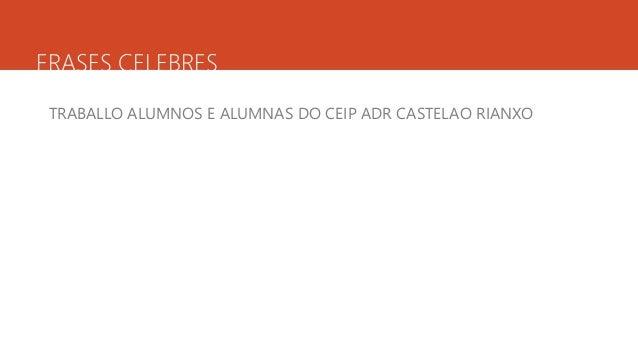 FRASES CELEBRES TRABALLO ALUMNOS E ALUMNAS DO CEIP ADR CASTELAO RIANXO