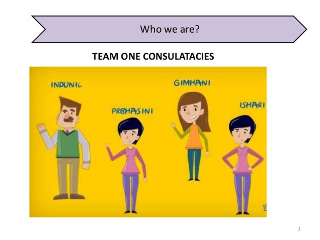 1 Who we are? TEAM ONE CONSULATACIES