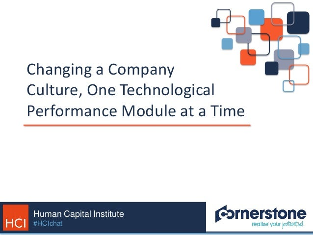 Human Capital Institute #HCIchat Changing a Company Culture, One Technological Performance Module at a Time