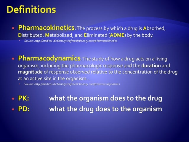  Pharmacokinetics: The process by which a drug is Absorbed, Distributed, Metabolized, and Eliminated (ADME) by the body. ...