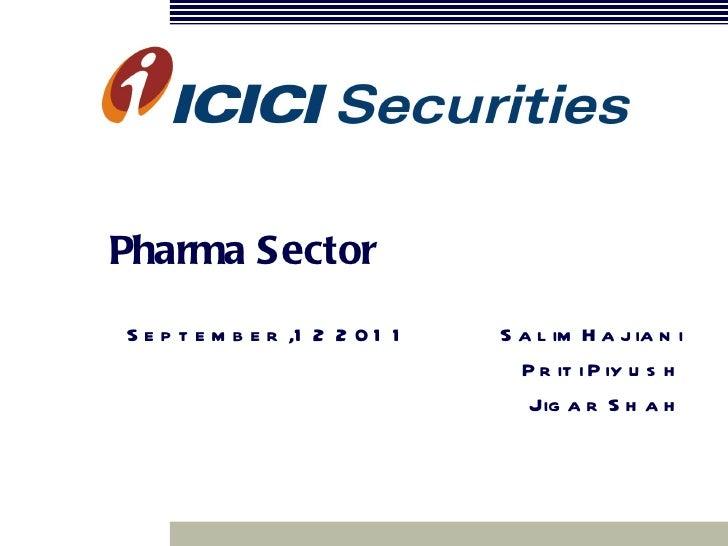 Pharma SectorS e p t e m b e r ,1 2 2 0 1 1   S a l im H a j ia n i                                   P r it i P iy u s h ...