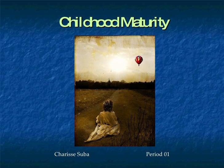 Childhood Maturity Charisse Suba  Period 01