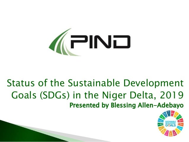 Status of the Sustainable Development Goals (SDGs) in the Niger Delta, 2019 Presented by Blessing Allen-Adebayo
