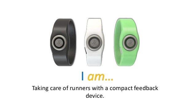 I am… Taking care of runners with a compact feedback device.