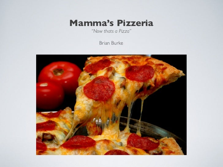 "Mamma's Pizzeria    ""Now thats a Pizza""       Brian Burke"