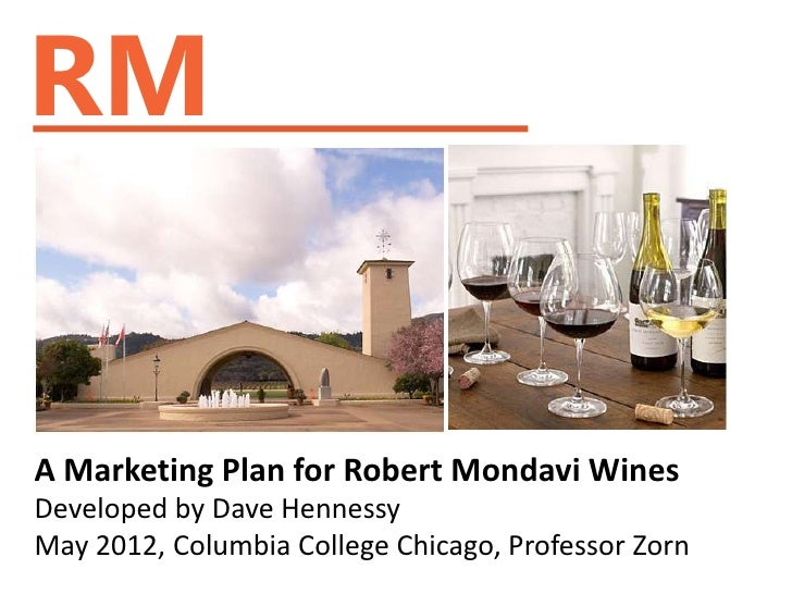 RMA Marketing Plan for Robert Mondavi WinesDeveloped by Dave HennessyMay 2012, Columbia College Chicago, Professor Zorn