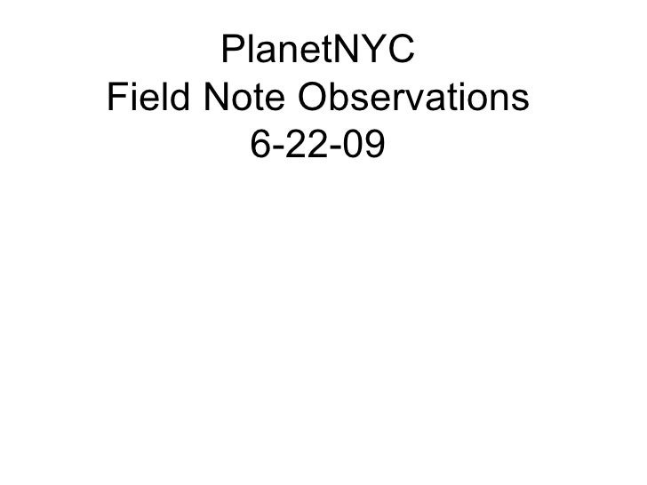 PlanetNYC Field Note Observations         6-22-09