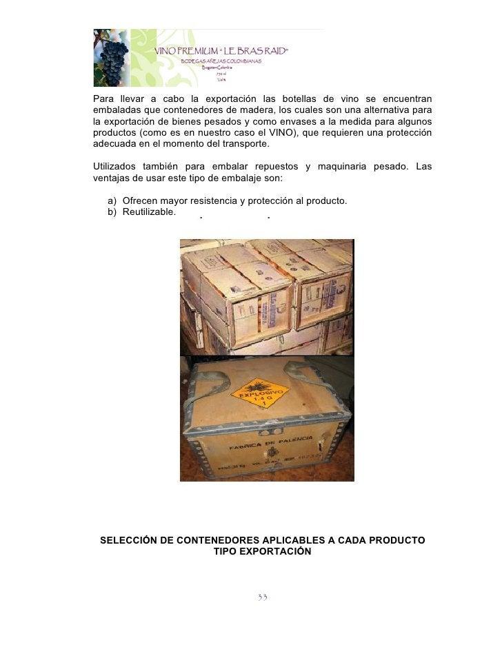 Para llevar a cabo la exportación las botellas de vino se encuentranembaladas que contenedores de madera, los cuales son u...