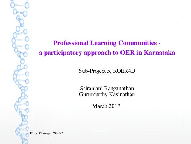 IT for Change, CC-BY Professional Learning Communities ­ a participatory approach to OER in Karnataka Sub-Project 5, ROER4...