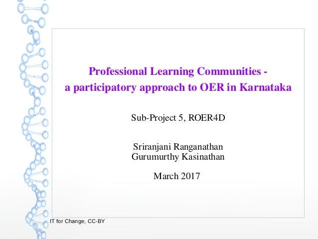 IT for Change, CC-BY ProfessionalLearningCommunities aparticipatoryapproachtoOERinKarnataka Sub-Project 5, ROER4...