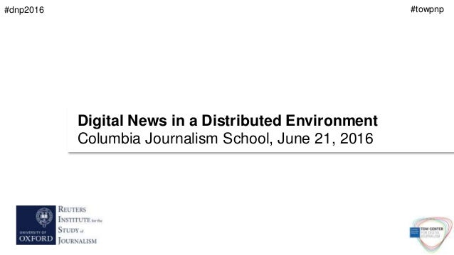 Digital News in a Distributed Environment Columbia Journalism School, June 21, 2016 #towpnp#dnp2016