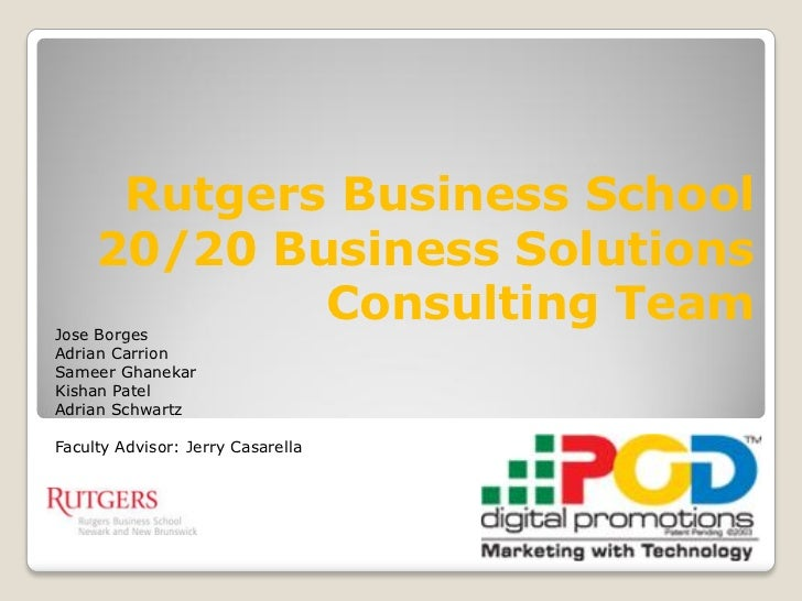 Rutgers Business School     20/20 Business SolutionsJose Borges             Consulting TeamAdrian CarrionSameer GhanekarKi...