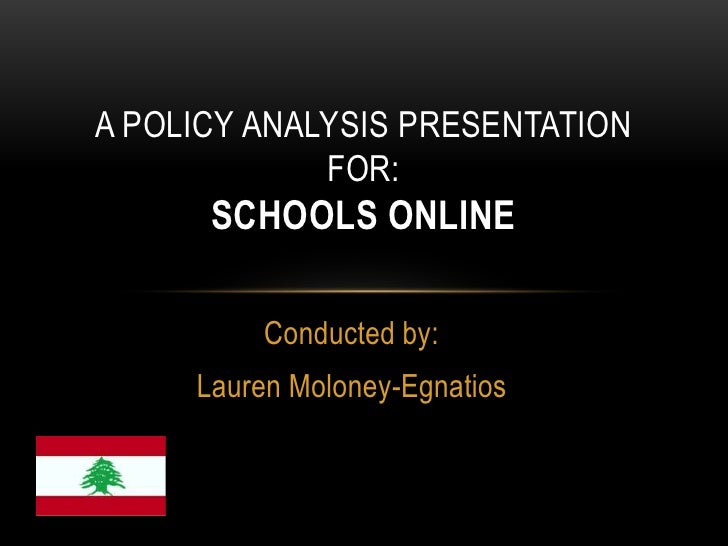 A POLICY ANALYSIS PRESENTATION             FOR:      SCHOOLS ONLINE          Conducted by:     Lauren Moloney-Egnatios