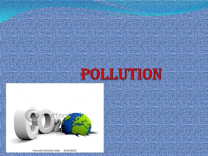 WHAT IS POLLUTION? Pollution is the introduction of  harmful chemicals into our  environment that causes harm or  discomf...