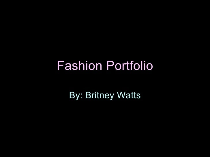 Fashion Portfolio By: Britney Watts