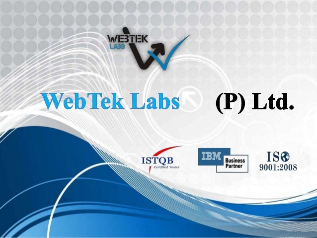 Introduction WebTek Labs creates and delivers high-impact solutions, enabling our clients to achieve their business goals ...