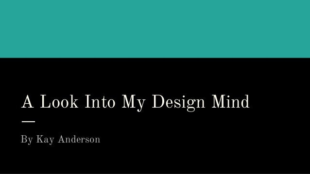 A Look Into My Design Mind By Kay Anderson