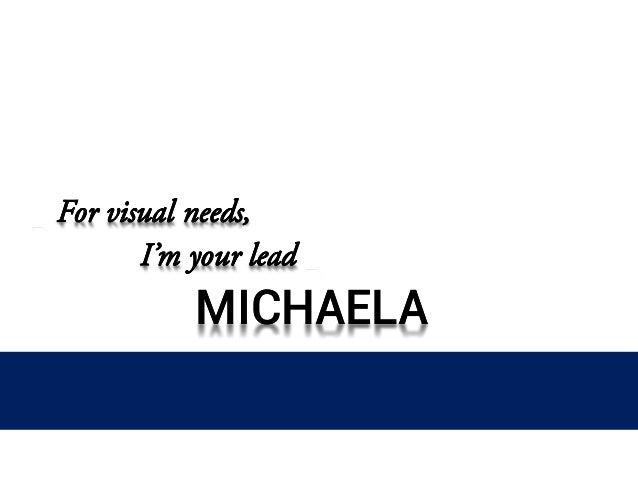 MICHAELA BELBINMICHAELA BELBIN For visual needs, I'm your lead For visual needs, I'm your lead