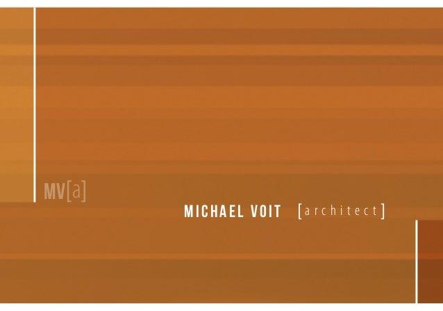 MV[a]  MICHAEL VOIT [ a r c h i t e c t ]  Professional Portfolio  1