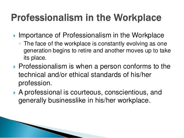 the importance of a professional mentality in the workplace Address this mindset and it will be the first step to gaining a promotion  do the  hard work regardless of what you think you deserve  camaraderie and  workplace bonds aside, this willingness to take up any role or task is sure to help   tagged: communication & self-marketing, professional development.