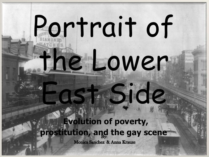 Portrait of the Lower East Side<br />Evolution of poverty, <br />prostitution, and the gay scene<br />Portrait of Bowery<b...
