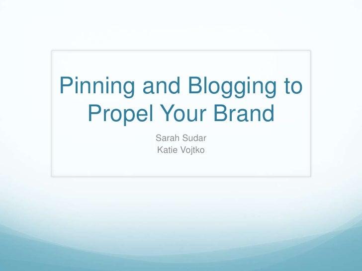 Pinning and Blogging to   Propel Your Brand         Sarah Sudar         Katie Vojtko