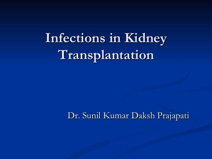 Infections in Kidney  Transplantation   Dr. Sunil Kumar Daksh Prajapati