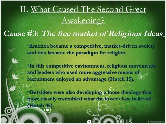 the rise of the second great awakening Radical abolitionism was partly fueled by the religious fervor of the second great awakening, which prompted many people to advocate for emancipation on religious grounds.