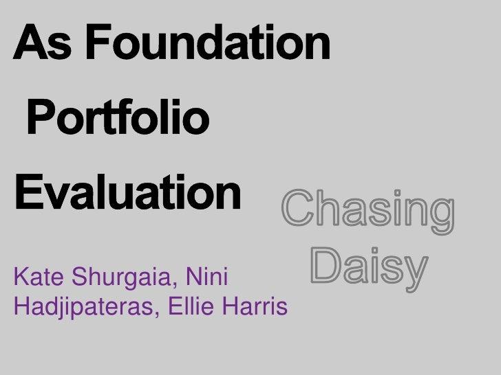 As Foundation         Portfolio Evaluation<br />Chasing Daisy<br />Kate Shurgaia, Nini Hadjipateras, Ellie Harris<br />