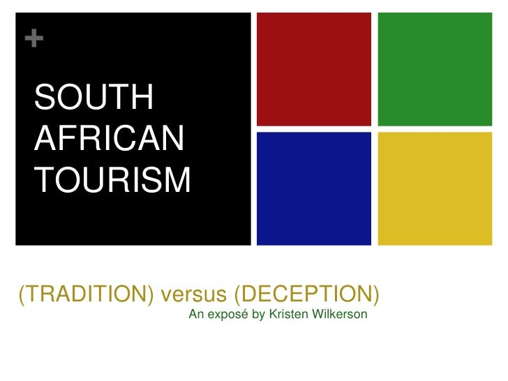 SOUTHAFRICANTOURISM<br />(TRADITION) versus (DECEPTION)<br />An exposé by Kristen Wilkerson<br />