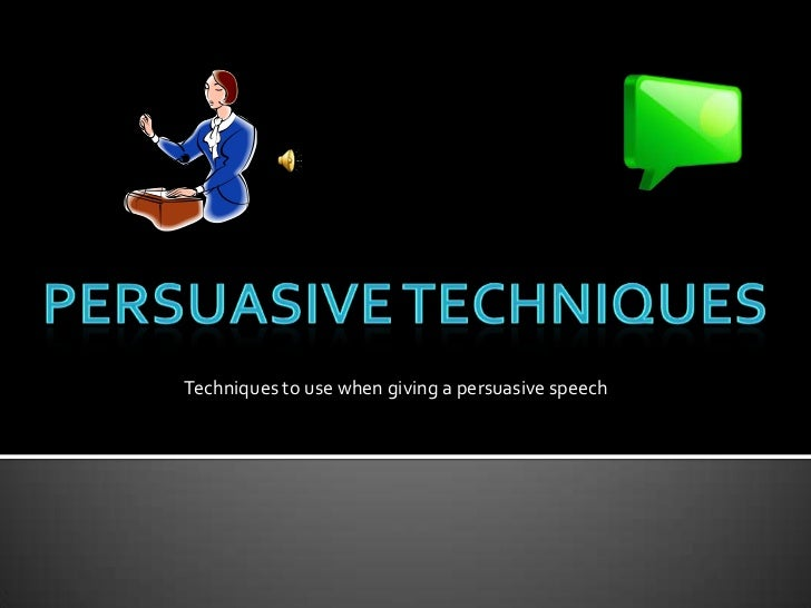 Persuasive Techniques<br />Techniques to use when giving a persuasive speech<br />