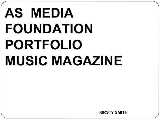 AS MEDIAFOUNDATIONPORTFOLIOMUSIC MAGAZINE           KIRSTY SMITH