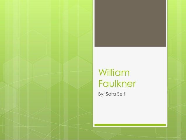 WilliamFaulknerBy: Sara Self