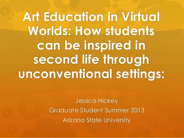 Art Education in Virtual Worlds: How students can be inspired in second life through unconventional settings: Jessica Hick...