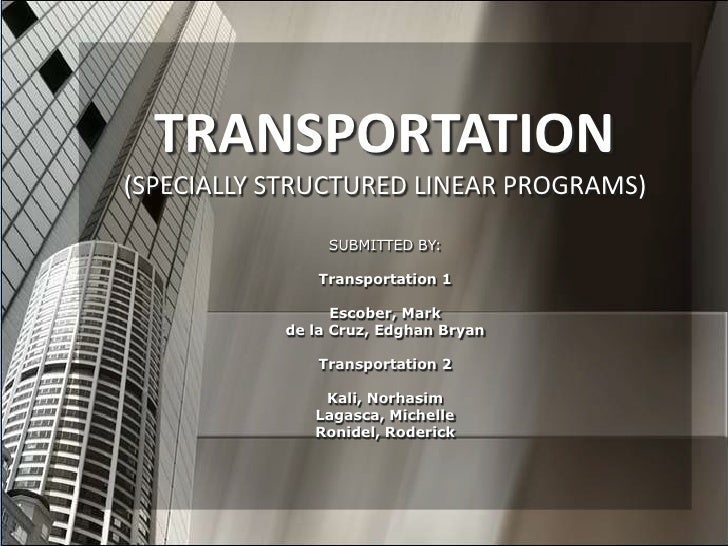 TRANSPORTATION(SPECIALLY STRUCTURED LINEAR PROGRAMS)                SUBMITTED BY:              Transportation 1           ...