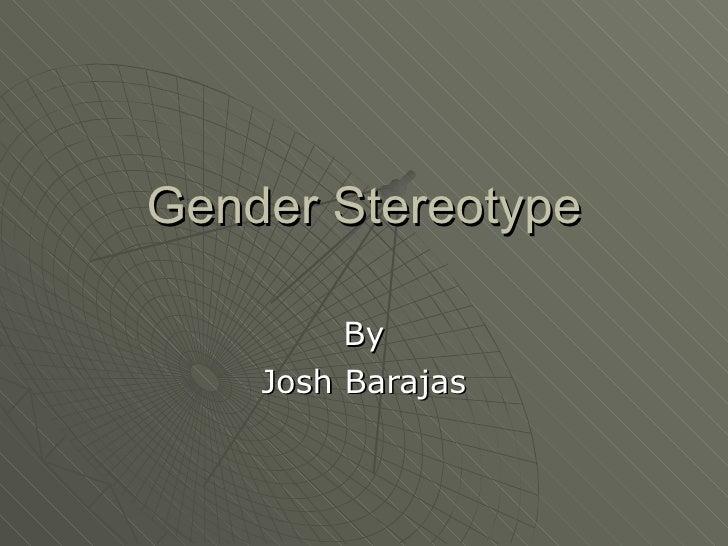 Gender Stereotype By Josh Barajas