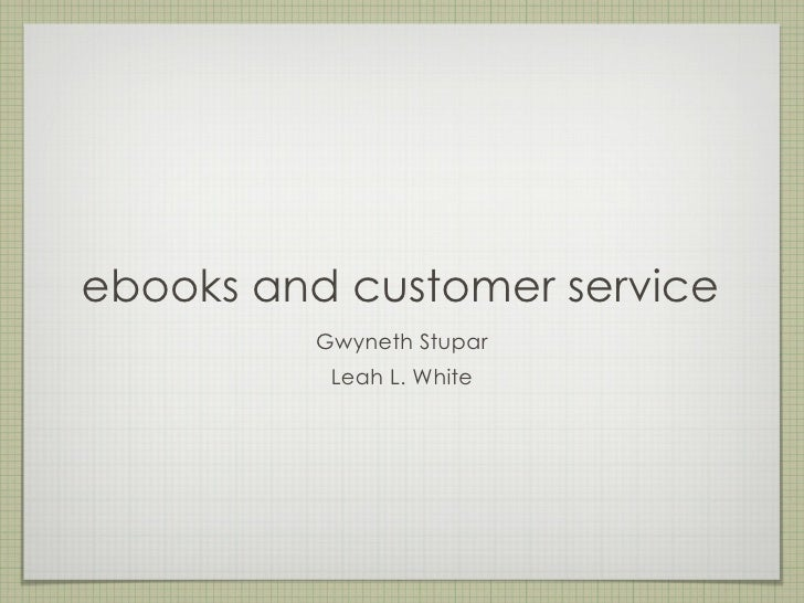 ebooks and customer service         Gwyneth Stupar          Leah L. White