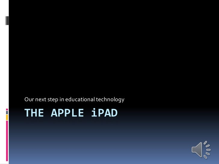 Our next step in educational technologyTHE APPLE iPAD