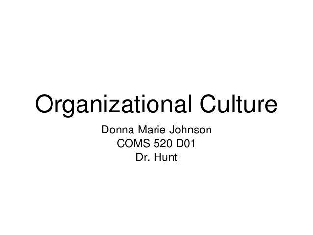 Organizational Culture Donna Marie Johnson COMS 520 D01 Dr. Hunt