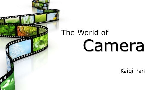 The World of Camera Kaiqi Pan