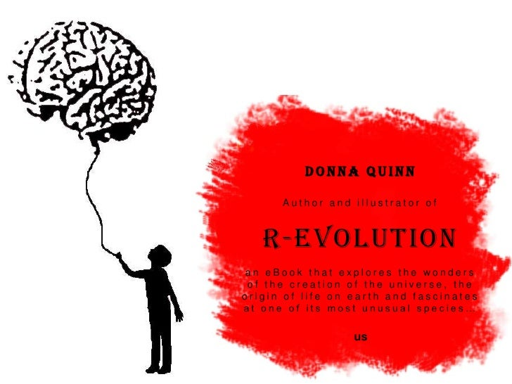 Donna Quinn      Author and illustrator of   R-evolutionan eBook that explores the wonders of the creation of the universe...