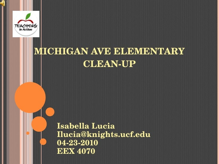 MICHIGAN AVE ELEMENTARY CLEAN-UP Isabella Lucia [email_address] 04-23-2010 EEX 4070