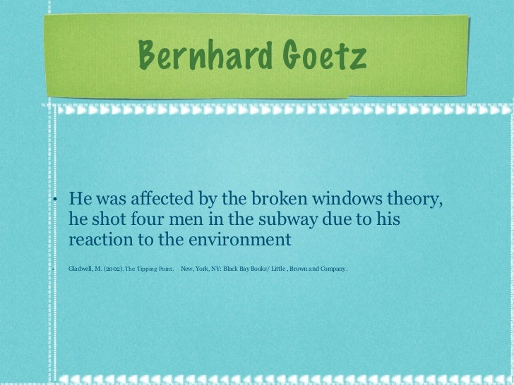 power of context on bernie goetz The power of context theory emphasizes the role of the environment and   shooting in the subway and the role of bernhard goetz in this case.