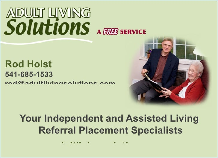 Rod Holst541-685-1533rod@adultlivingsolutions.com   Your Independent and Assisted Living      Referral Placement Specialis...