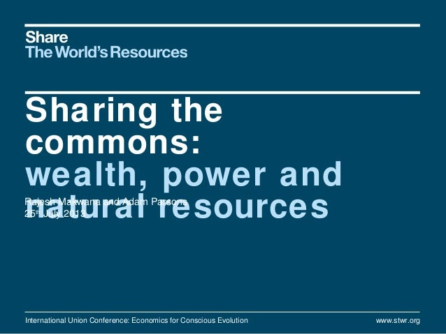 Sharing the commons: wealth, power and natural resourcesRajesh Makwana and Adam Parsons 25th July 2013 International Union...