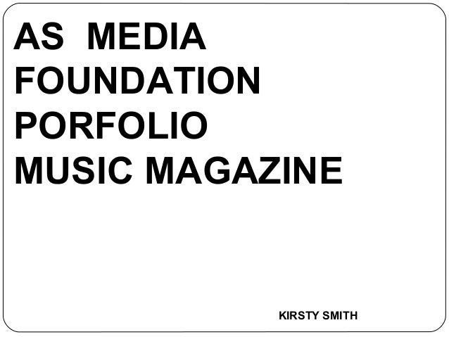 AS MEDIAFOUNDATIONPORFOLIOMUSIC MAGAZINEKIRSTY SMITH