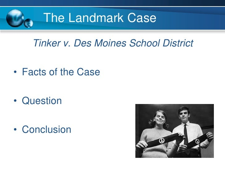 account of the tinker v des moines school district Des moines independent community school district held that first  tinker and  his sister, mary beth, were petitioners in the landmark court case tinker v  the  students hesitated because the story said high school principals.