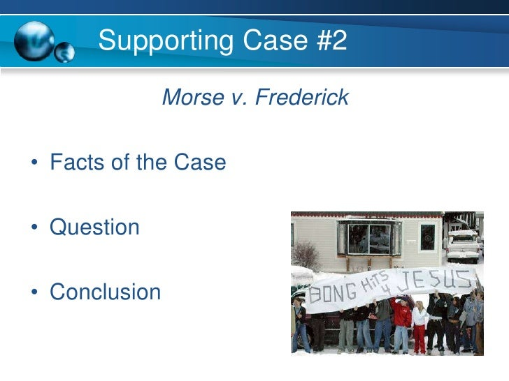 a study of the case morse v frederick Morse v frederick (no 06-278)  done in connection with this case, at the time the opinion is issuedthe syllabus constitutes no part of the opinion of the court .