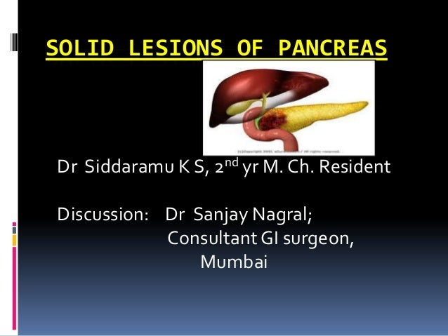 SOLID LESIONS OF PANCREASDr Siddaramu K S, 2nd yr M. Ch. ResidentDiscussion: Dr Sanjay Nagral;            Consultant GI su...